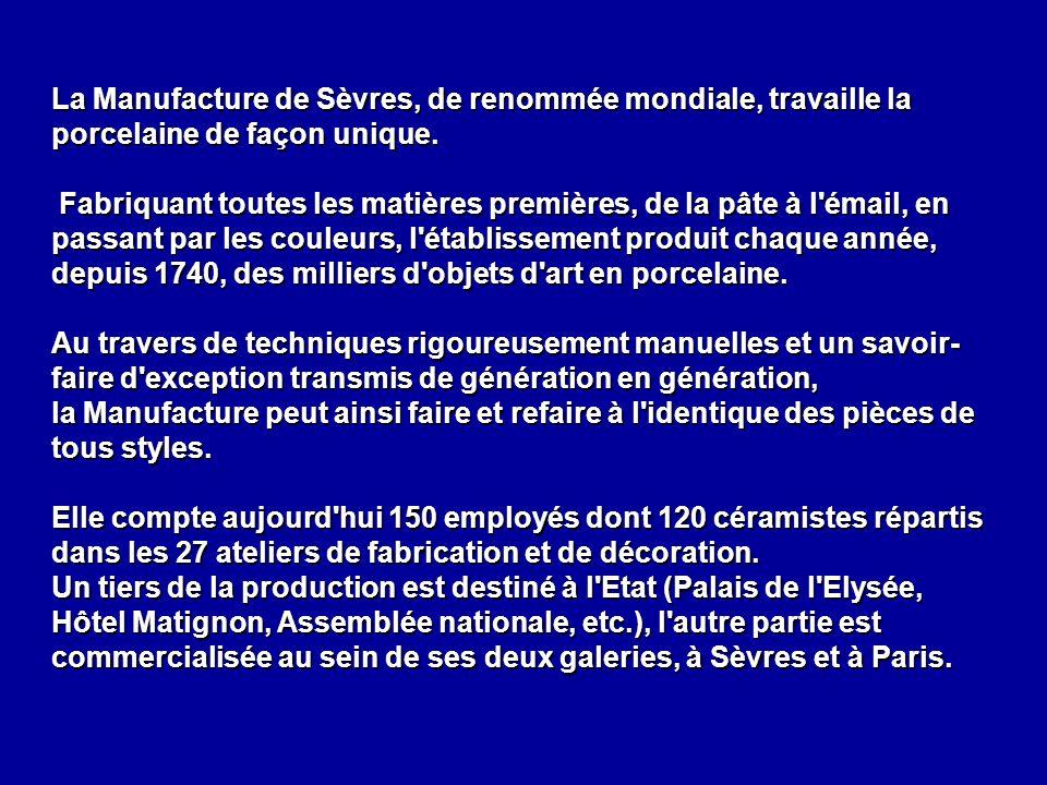 La Manufacture de Sèvres, de renommée mondiale, travaille la porcelaine de façon unique.