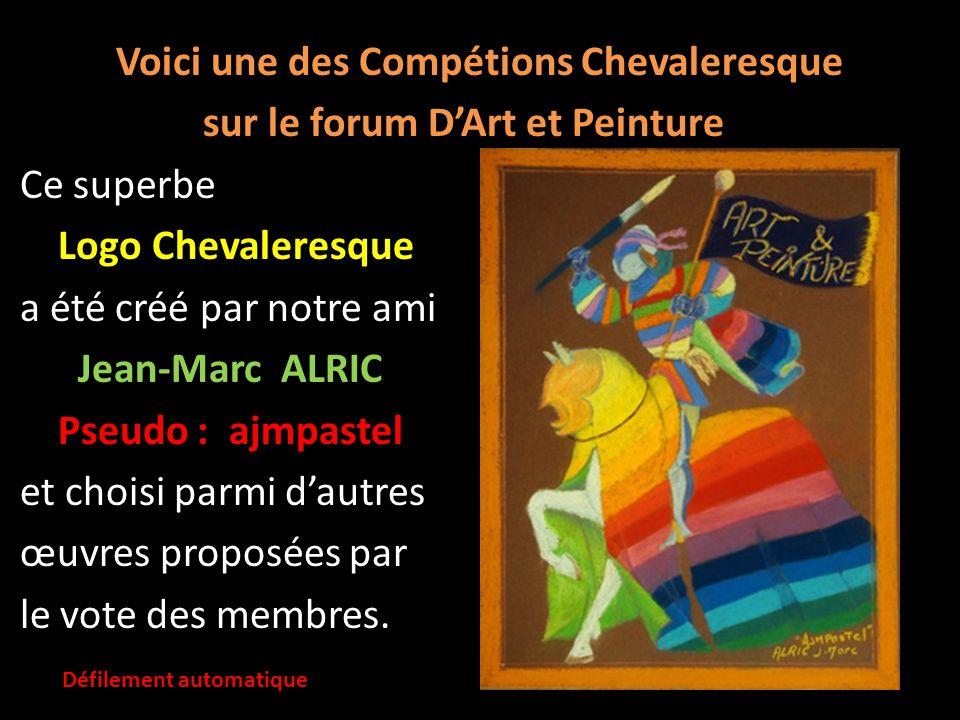Voici une des Compétions Chevaleresque sur le forum D'Art et Peinture Ce superbe Logo Chevaleresque a été créé par notre ami Jean-Marc ALRIC Pseudo : ajmpastel et choisi parmi d'autres œuvres proposées par le vote des membres.