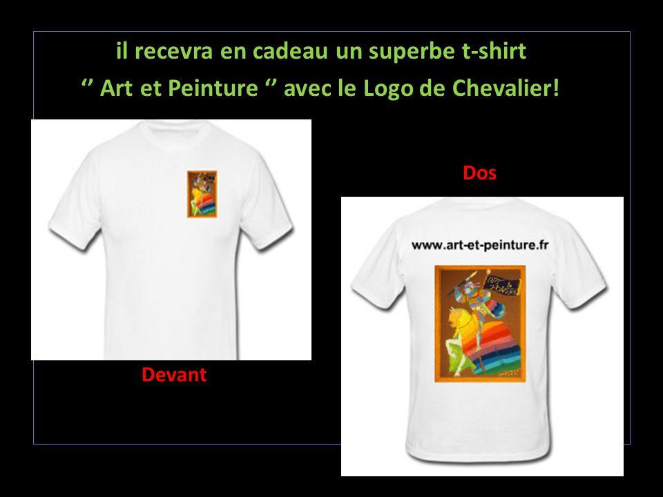 il recevra en cadeau un superbe t-shirt '' Art et Peinture '' avec le Logo de Chevalier!