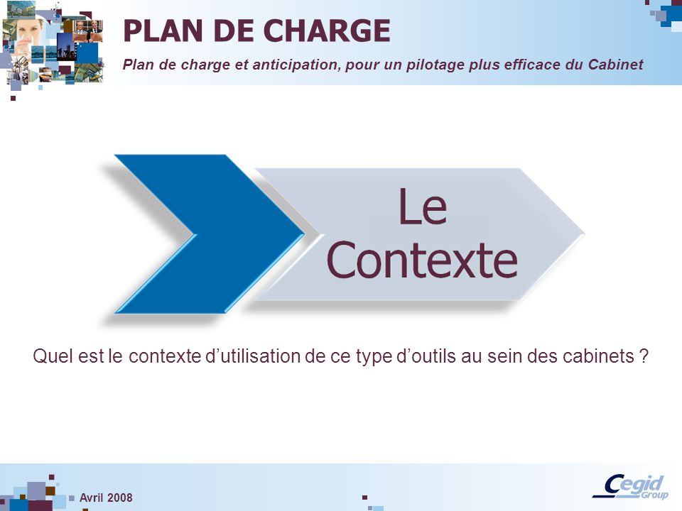 PLAN DE CHARGE Plan de charge et anticipation, pour un pilotage plus efficace du Cabinet.