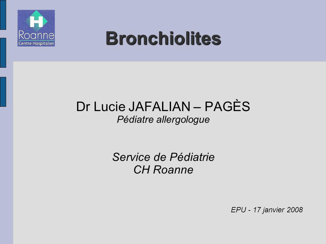 Bronchiolites Dr Lucie JAFALIAN – PAGÈS Service de Pédiatrie CH Roanne