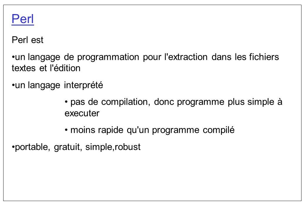 Perl Perl est. un langage de programmation pour l extraction dans les fichiers textes et l édition.