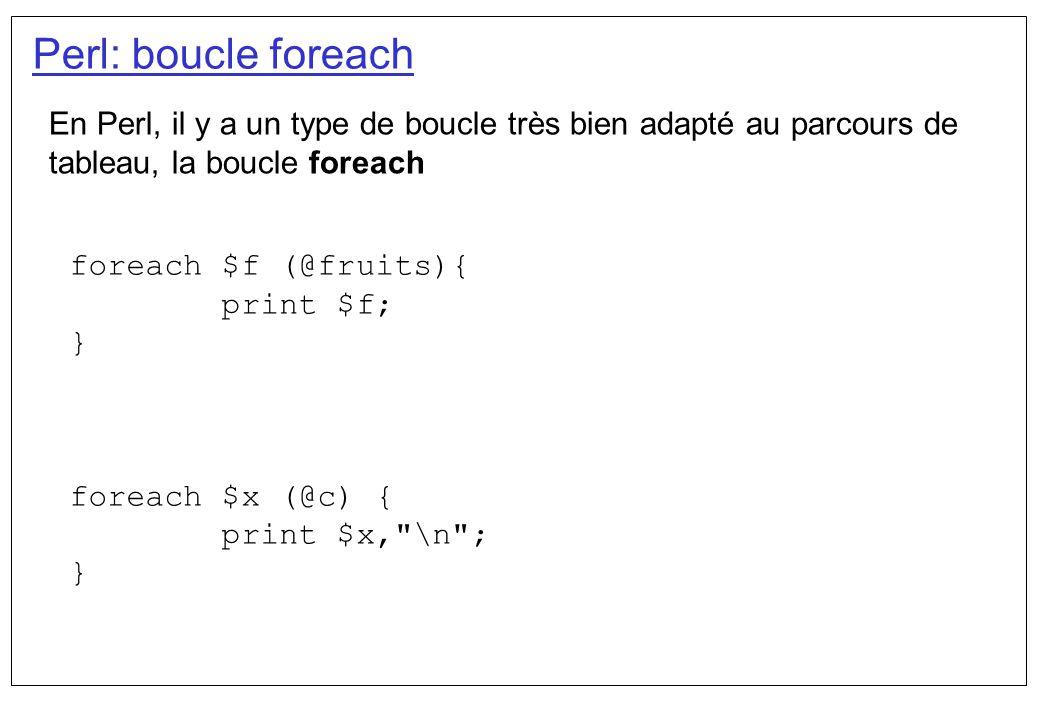 Perl: boucle foreach En Perl, il y a un type de boucle très bien adapté au parcours de tableau, la boucle foreach.