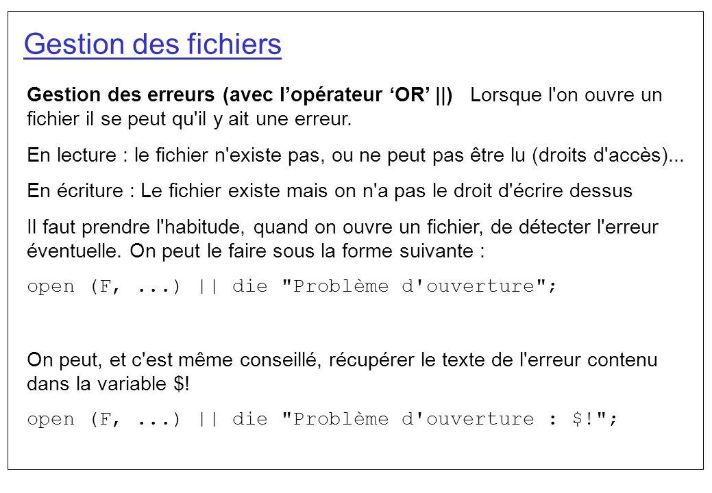 Gestion des fichiers Gestion des erreurs (avec l'opérateur 'OR' ||) Lorsque l on ouvre un fichier il se peut qu il y ait une erreur.