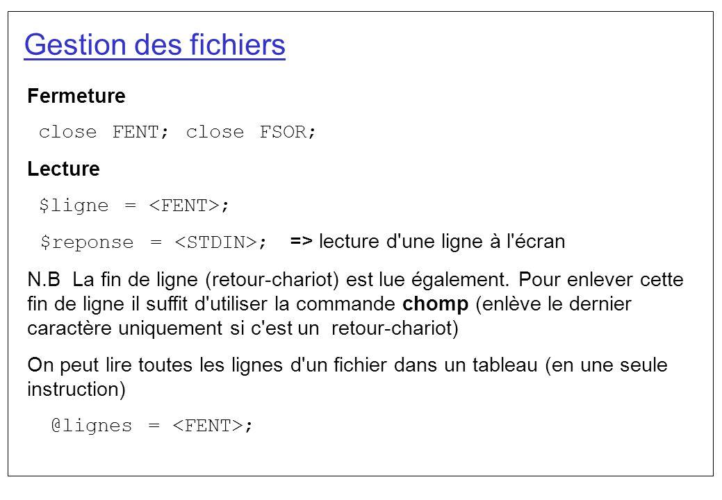 Gestion des fichiers Fermeture close FENT; close FSOR; Lecture