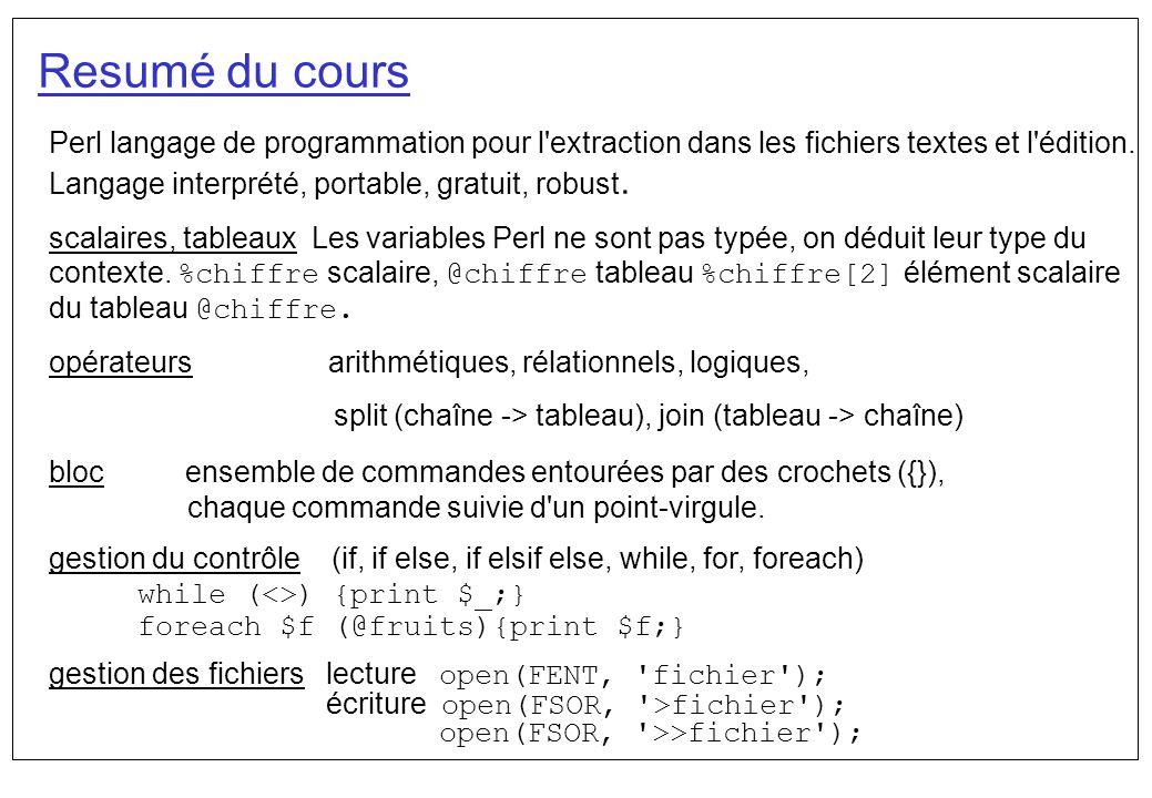 Resumé du cours Perl langage de programmation pour l extraction dans les fichiers textes et l édition. Langage interprété, portable, gratuit, robust.