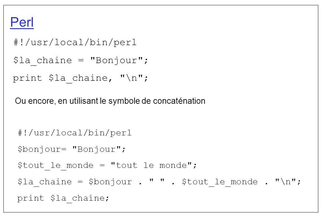 Perl #!/usr/local/bin/perl $la_chaine = Bonjour ;