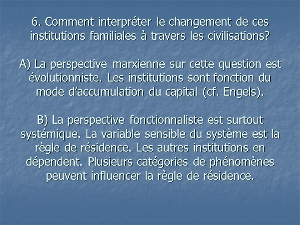 6. Comment interpréter le changement de ces institutions familiales à travers les civilisations.
