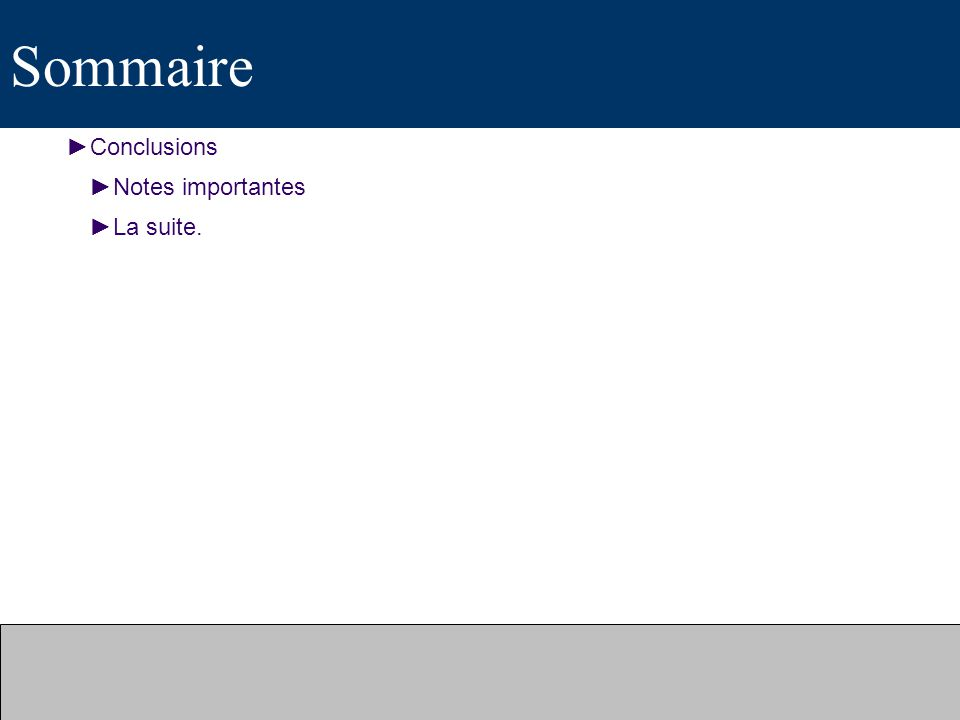 Sommaire Conclusions Notes importantes La suite.