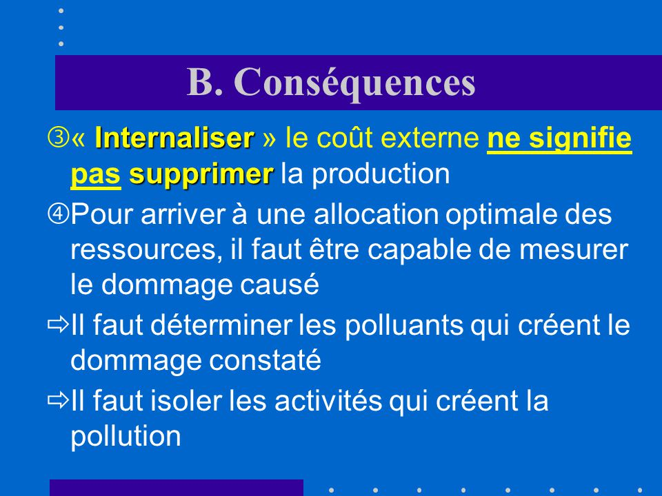 B. Conséquences « Internaliser » le coût externe ne signifie pas supprimer la production.