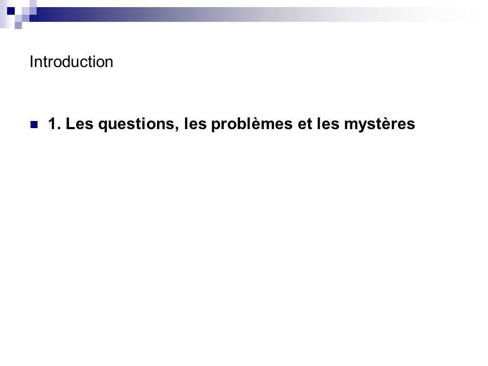Introduction 1. Les questions, les problèmes et les mystères