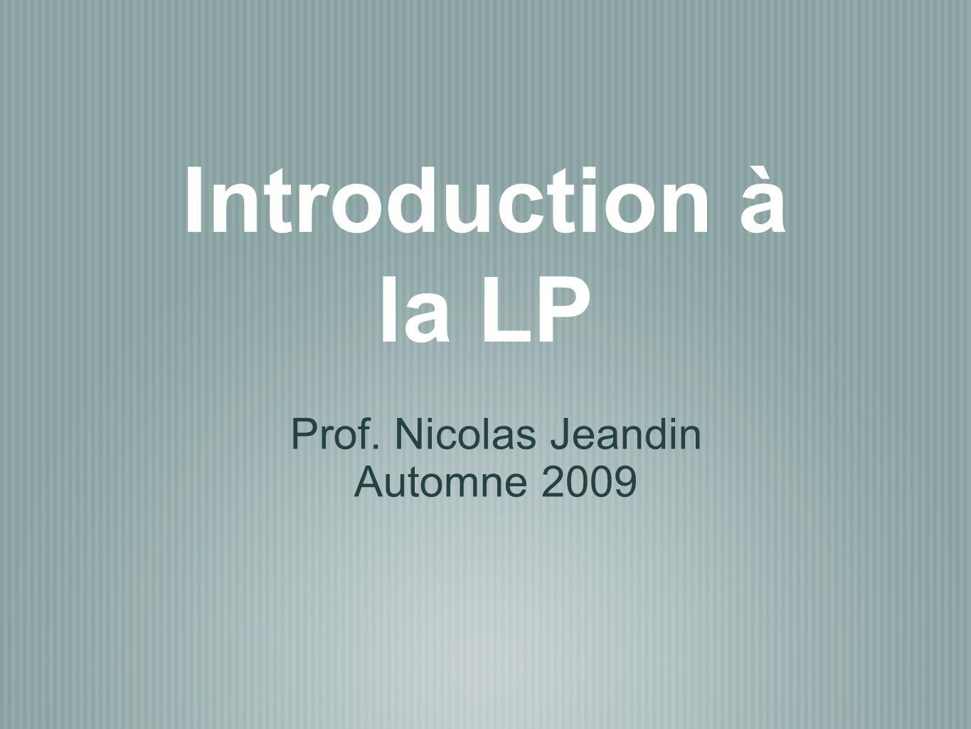 Introduction à la LP Prof. Nicolas Jeandin Automne 2009