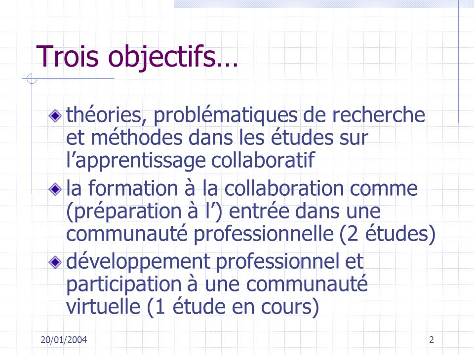 Trois objectifs… théories, problématiques de recherche et méthodes dans les études sur l'apprentissage collaboratif.