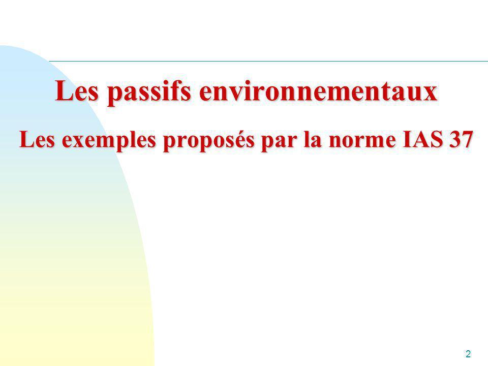 Les passifs environnementaux Les exemples proposés par la norme IAS 37