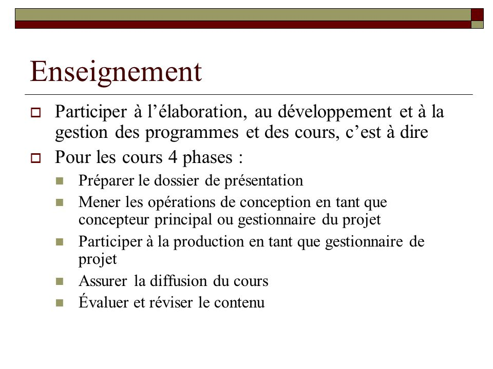 Enseignement Participer à l'élaboration, au développement et à la gestion des programmes et des cours, c'est à dire.