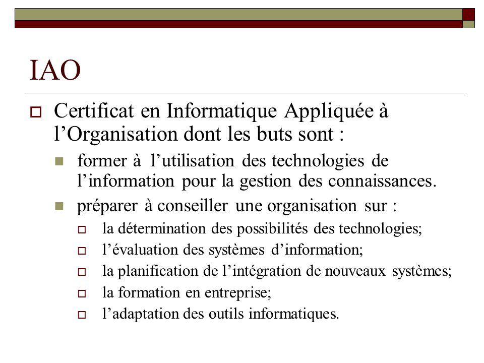 IAO Certificat en Informatique Appliquée à l'Organisation dont les buts sont :