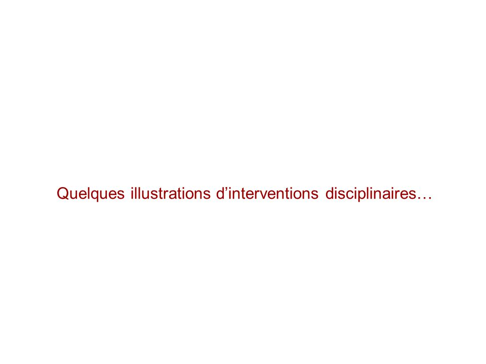 Quelques illustrations d'interventions disciplinaires…