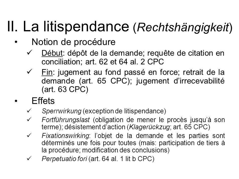 II. La litispendance (Rechtshängigkeit)