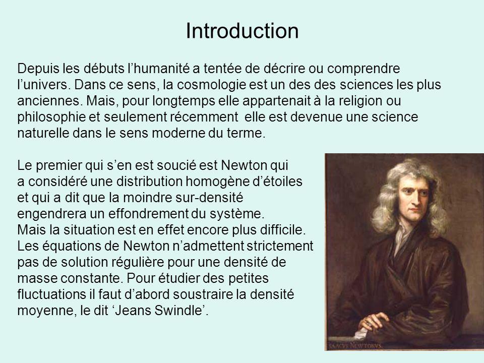 Introduction Depuis les débuts l'humanité a tentée de décrire ou comprendre. l'univers. Dans ce sens, la cosmologie est un des des sciences les plus.