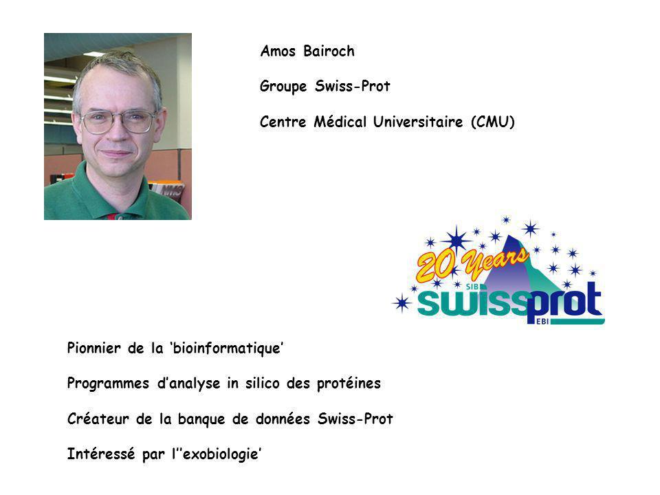 Amos Bairoch Groupe Swiss-Prot. Centre Médical Universitaire (CMU) Pionnier de la 'bioinformatique'