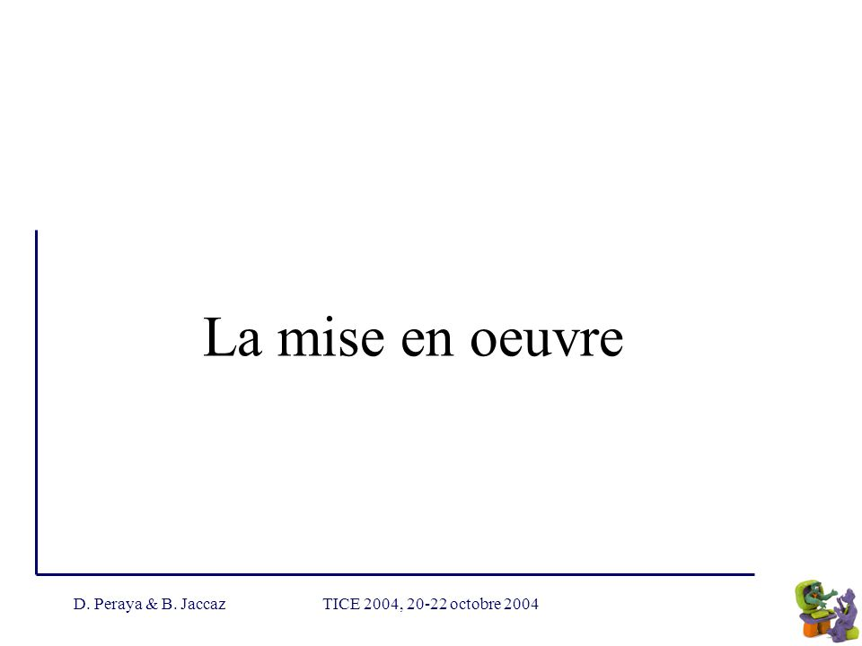 La mise en oeuvre D. Peraya & B. Jaccaz TICE 2004, 20-22 octobre 2004
