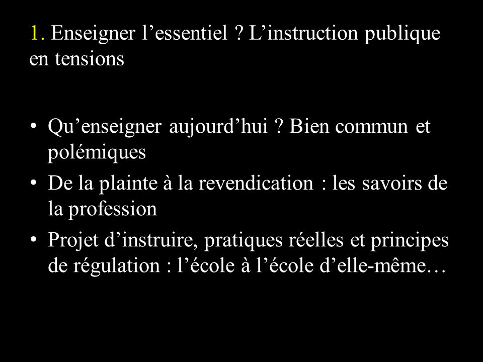 1. Enseigner l'essentiel L'instruction publique en tensions