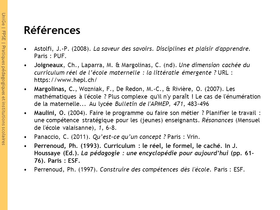 Références Astolfi, J.-P. (2008). La saveur des savoirs. Disciplines et plaisir d apprendre. Paris : PUF.