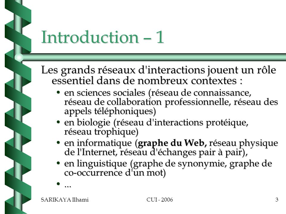 Introduction – 1 Les grands réseaux d interactions jouent un rôle essentiel dans de nombreux contextes :
