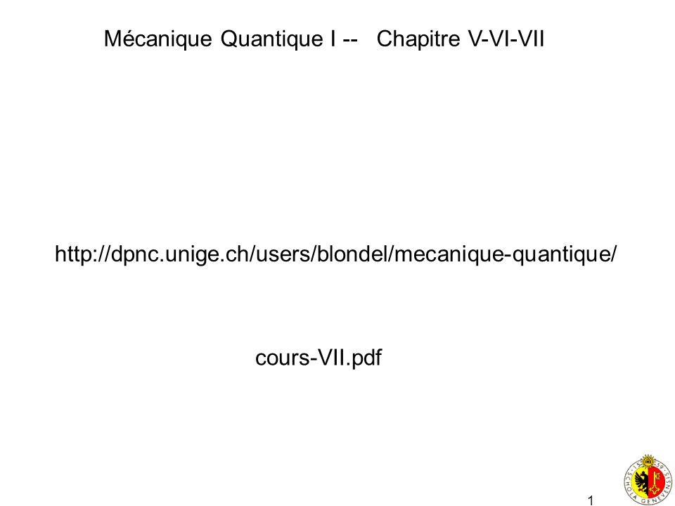 Mécanique Quantique I -- Chapitre V-VI-VII