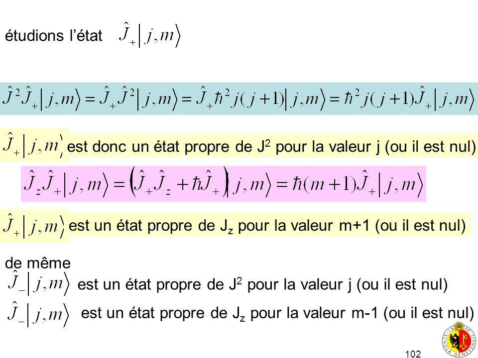 étudions l'état est donc un état propre de J2 pour la valeur j (ou il est nul) est un état propre de Jz pour la valeur m+1 (ou il est nul)