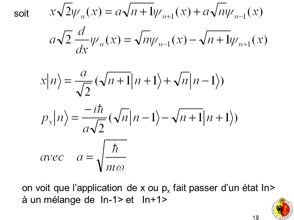 soit on voit que l'application de x ou px fait passer d'un état In> à un mélange de In-1> et In+1>