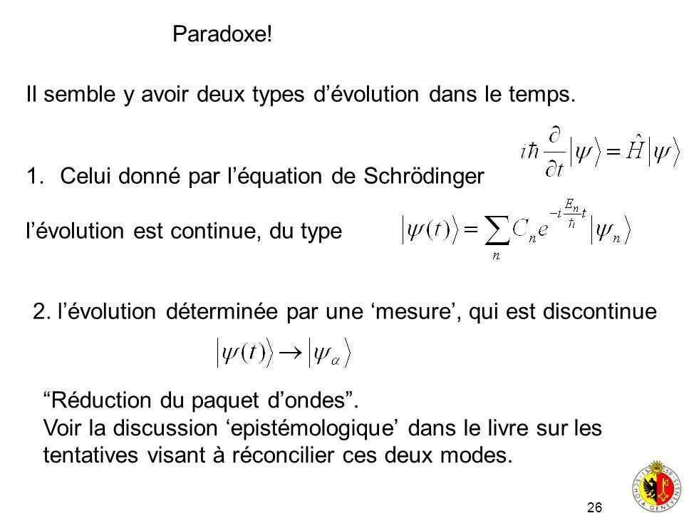 Paradoxe! Il semble y avoir deux types d'évolution dans le temps. Celui donné par l'équation de Schrödinger.