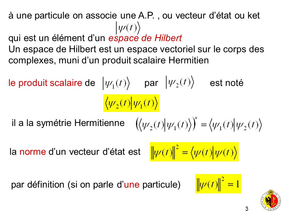 à une particule on associe une A.P. , ou vecteur d'état ou ket