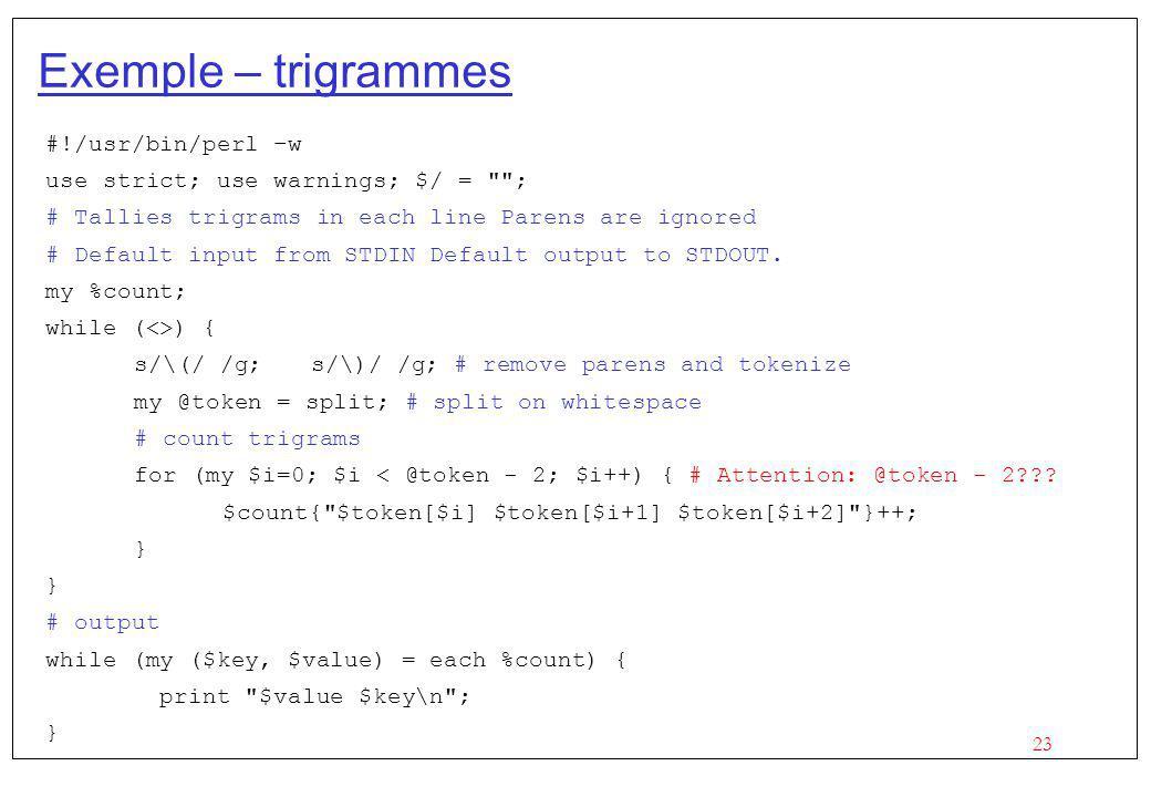 Exemple – trigrammes #!/usr/bin/perl –w