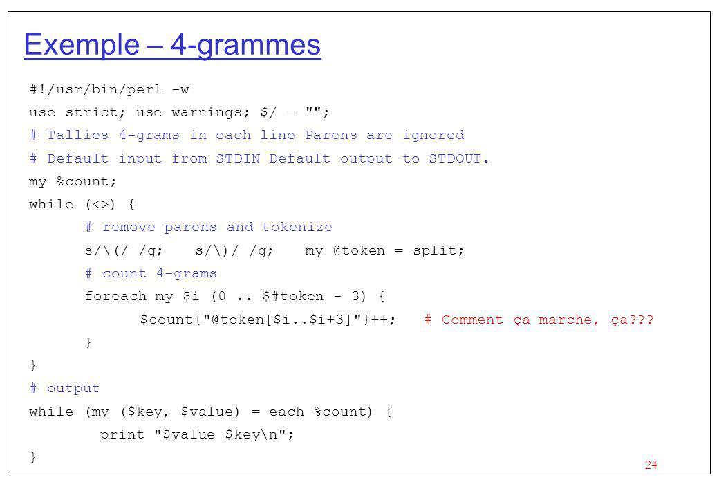 Exemple – 4-grammes #!/usr/bin/perl -w