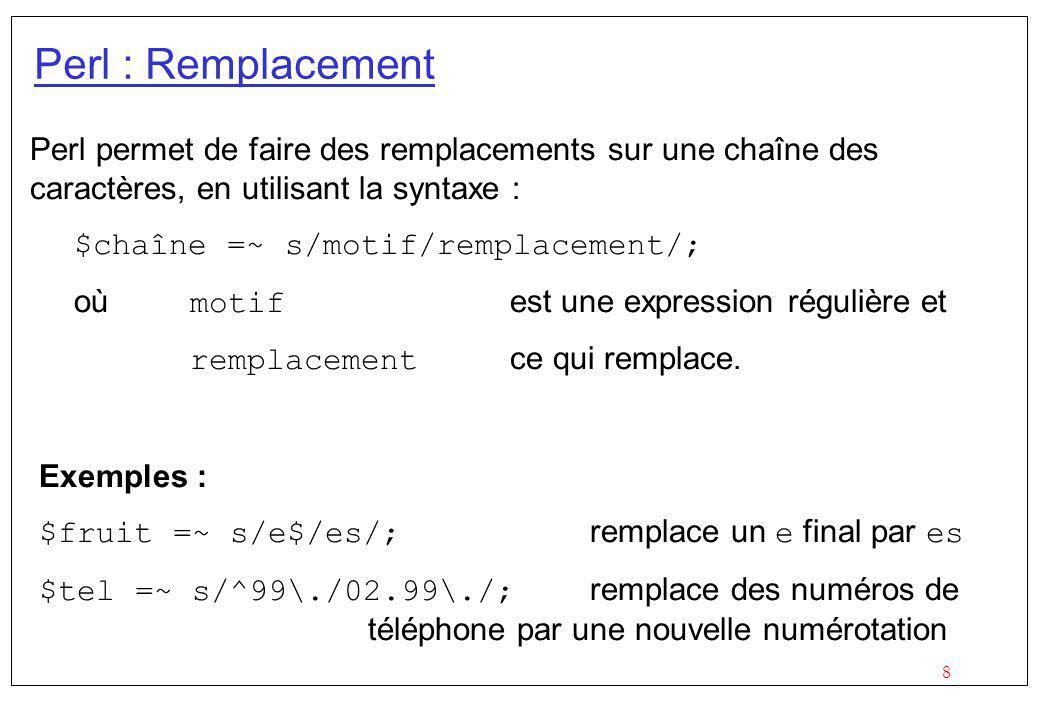 Perl : Remplacement Perl permet de faire des remplacements sur une chaîne des caractères, en utilisant la syntaxe :
