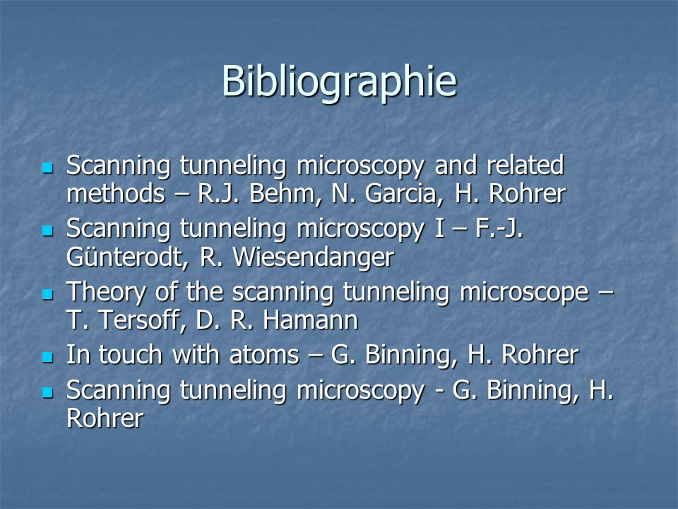 Bibliographie Scanning tunneling microscopy and related methods – R.J. Behm, N. Garcia, H. Rohrer.