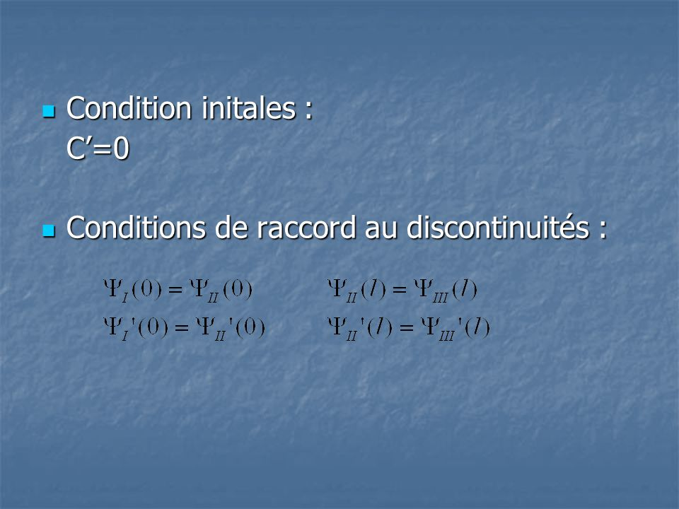 Condition initales : C'=0 Conditions de raccord au discontinuités :