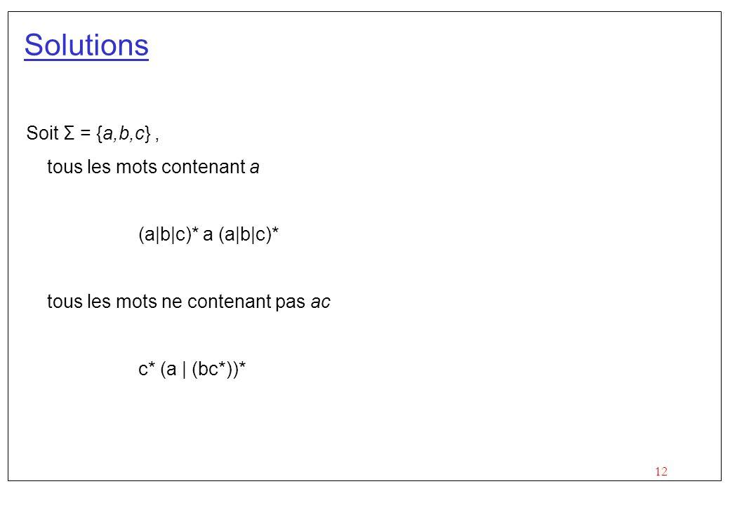 Solutions Soit Σ = {a,b,c} , tous les mots contenant a