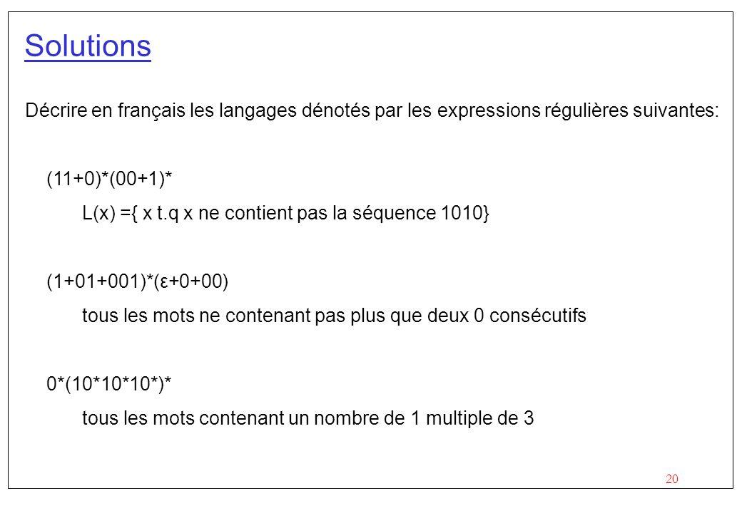 Solutions Décrire en français les langages dénotés par les expressions régulières suivantes: (11+0)*(00+1)*
