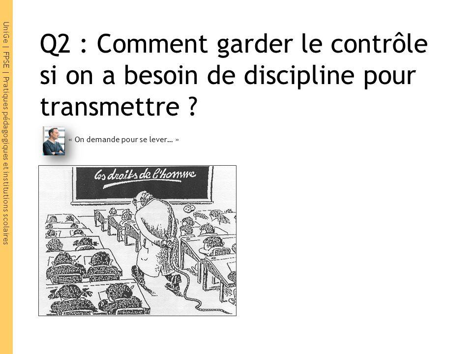 Q2 : Comment garder le contrôle si on a besoin de discipline pour transmettre