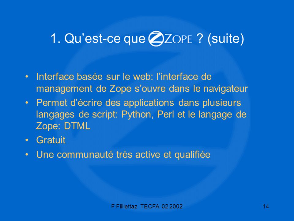 1. Qu'est-ce que (suite) Interface basée sur le web: l'interface de management de Zope s'ouvre dans le navigateur.
