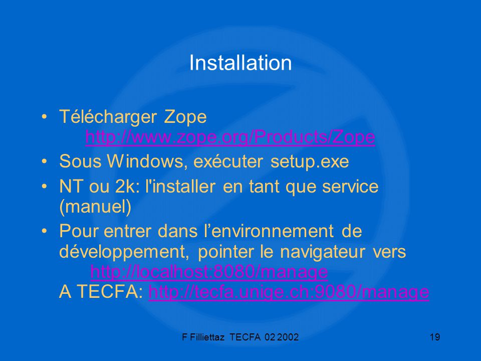 Installation Télécharger Zope http://www.zope.org/Products/Zope