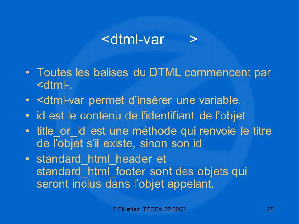 <dtml-var > Toutes les balises du DTML commencent par <dtml-.