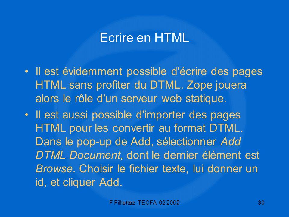 Ecrire en HTML Il est évidemment possible d écrire des pages HTML sans profiter du DTML. Zope jouera alors le rôle d un serveur web statique.