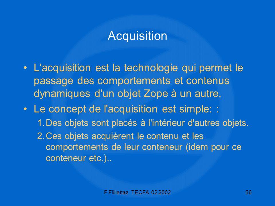 Acquisition L acquisition est la technologie qui permet le passage des comportements et contenus dynamiques d un objet Zope à un autre.