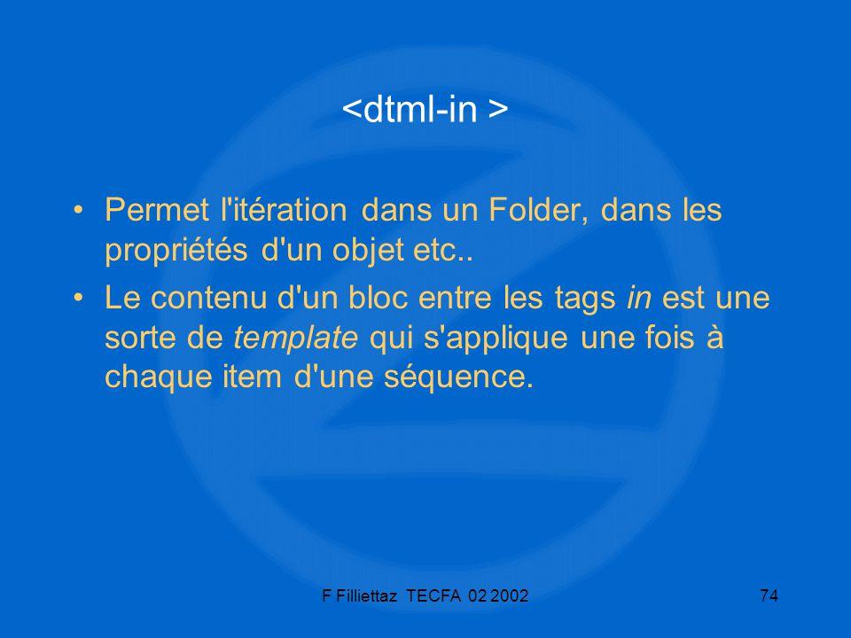 <dtml-in > Permet l itération dans un Folder, dans les propriétés d un objet etc..