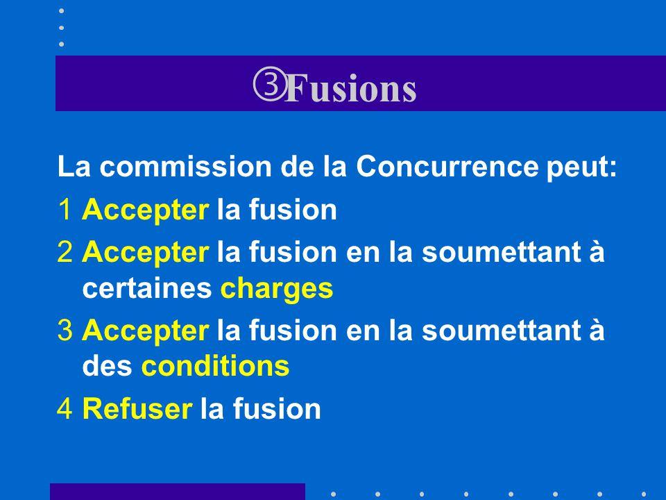 Fusions La commission de la Concurrence peut: Accepter la fusion