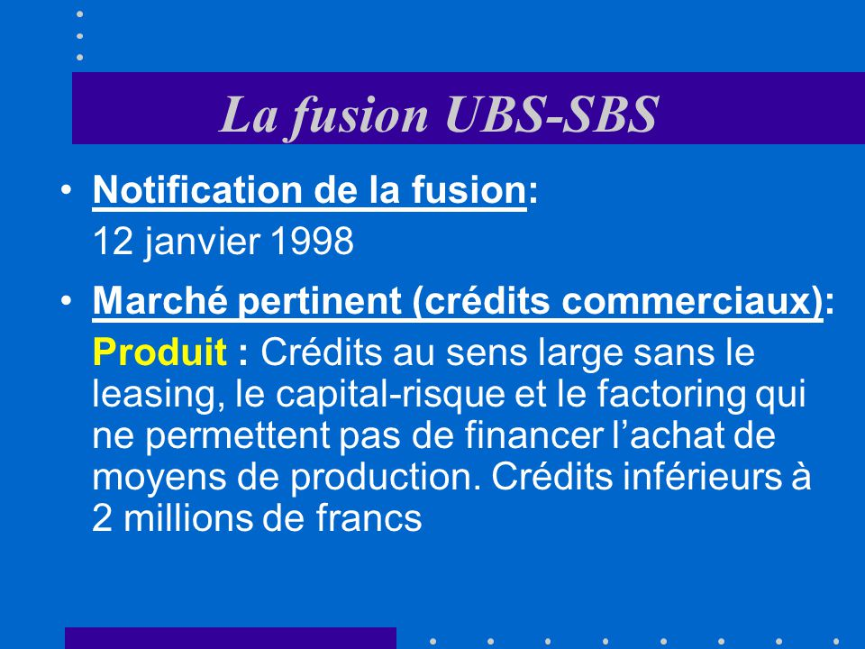 La fusion UBS-SBS Notification de la fusion: 12 janvier 1998