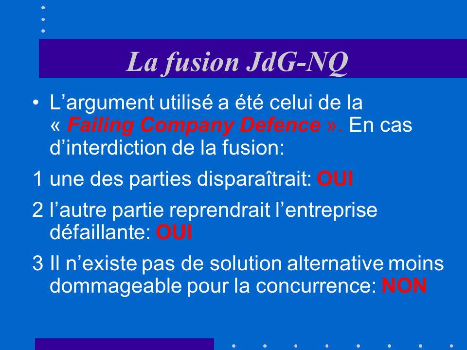 La fusion JdG-NQ L'argument utilisé a été celui de la « Failing Company Defence ». En cas d'interdiction de la fusion: